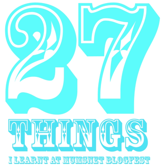 27 Things I Learn At Mumsnet BlogFest